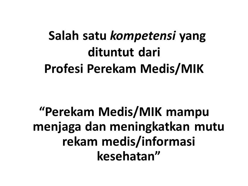 Salah satu kompetensi yang dituntut dari Profesi Perekam Medis/MIK