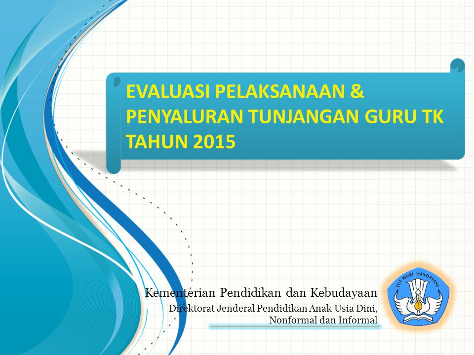 EVALUASI PELAKSANAAN & PENYALURAN TUNJANGAN GURU TK TAHUN 2015