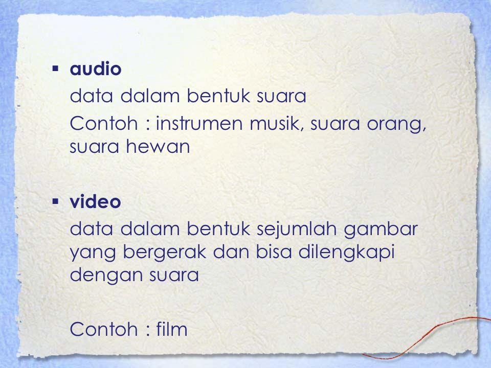 audio data dalam bentuk suara. Contoh : instrumen musik, suara orang, suara hewan. video.