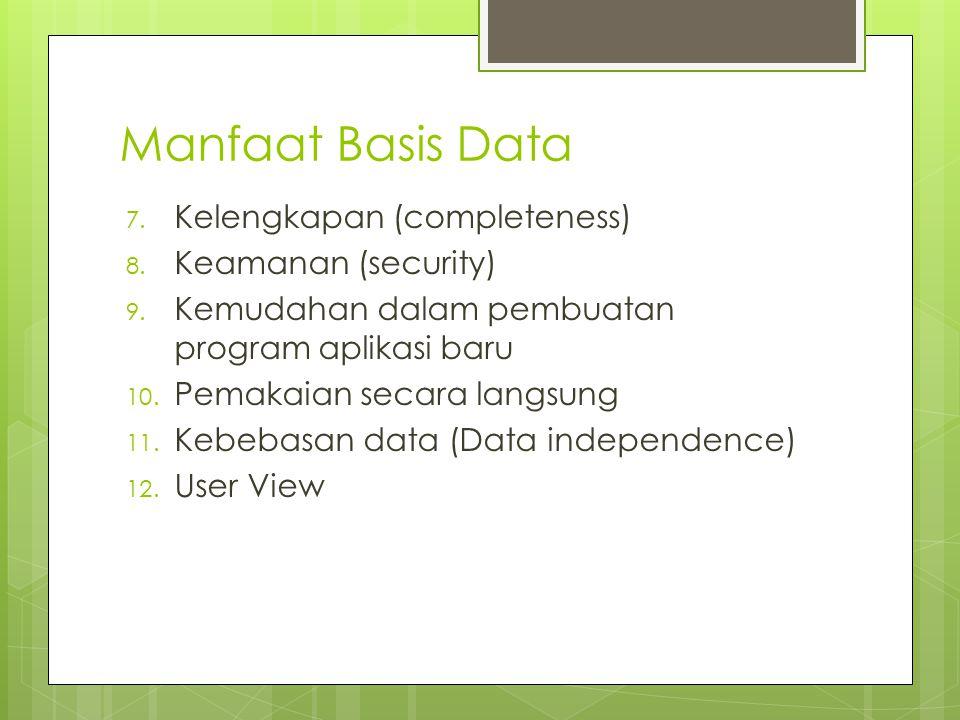 Manfaat Basis Data Kelengkapan (completeness) Keamanan (security)