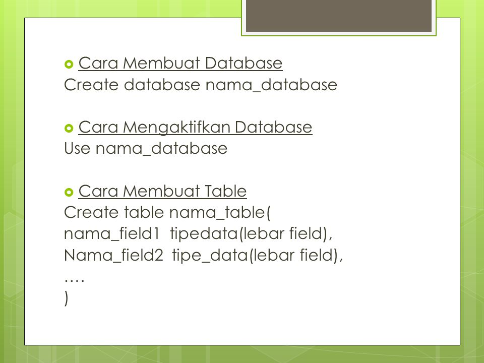 Cara Membuat Database Create database nama_database. Cara Mengaktifkan Database. Use nama_database.