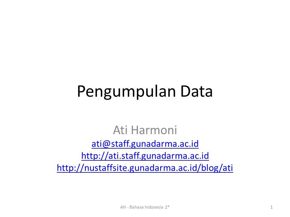 Pengumpulan Data Ati Harmoni ati@staff.gunadarma.ac.id