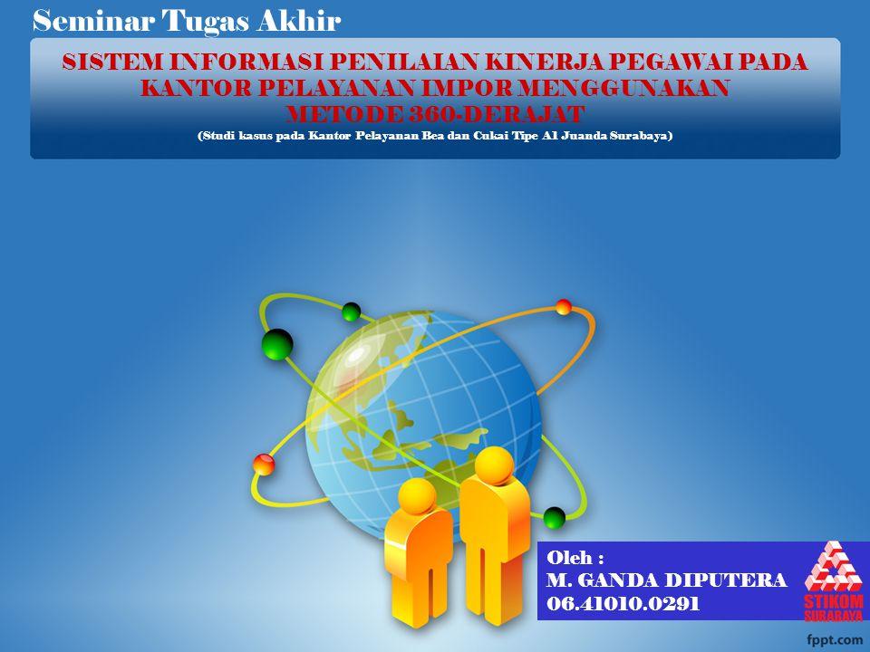 Seminar Tugas Akhir SISTEM INFORMASI PENILAIAN KINERJA PEGAWAI PADA KANTOR PELAYANAN IMPOR MENGGUNAKAN.