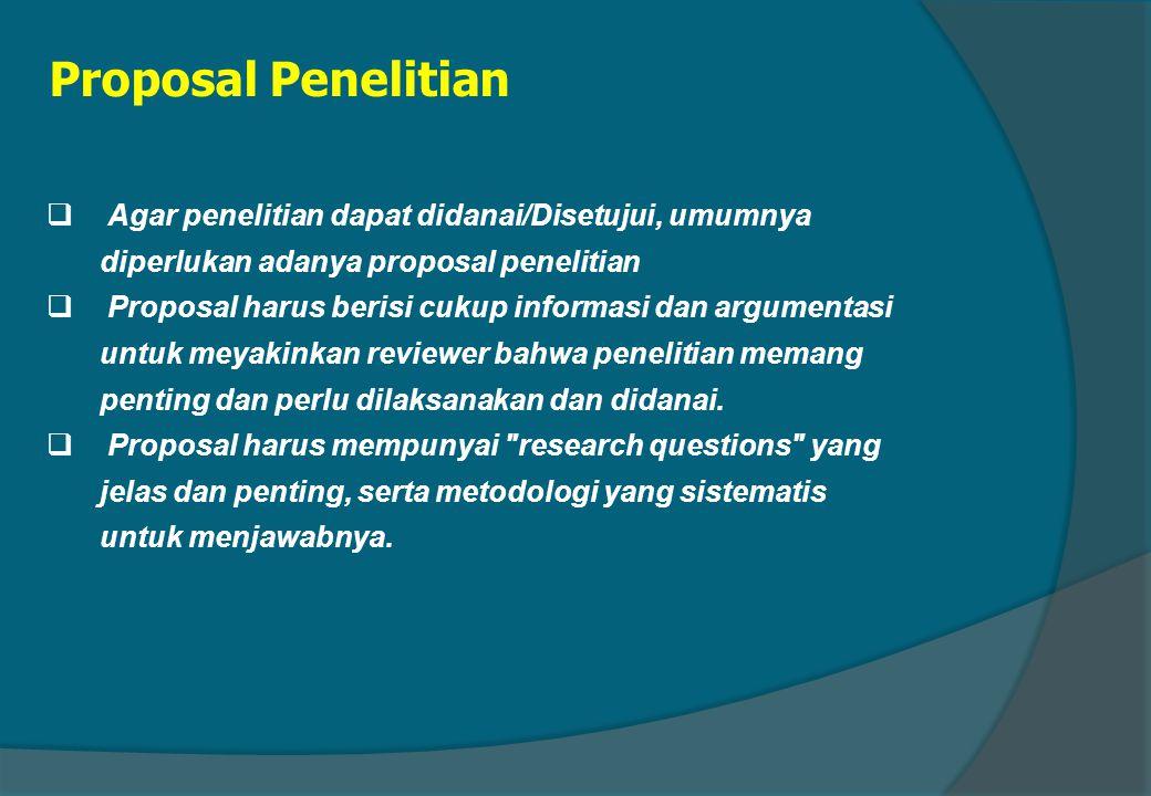 Proposal Penelitian Agar penelitian dapat didanai/Disetujui, umumnya diperlukan adanya proposal penelitian.