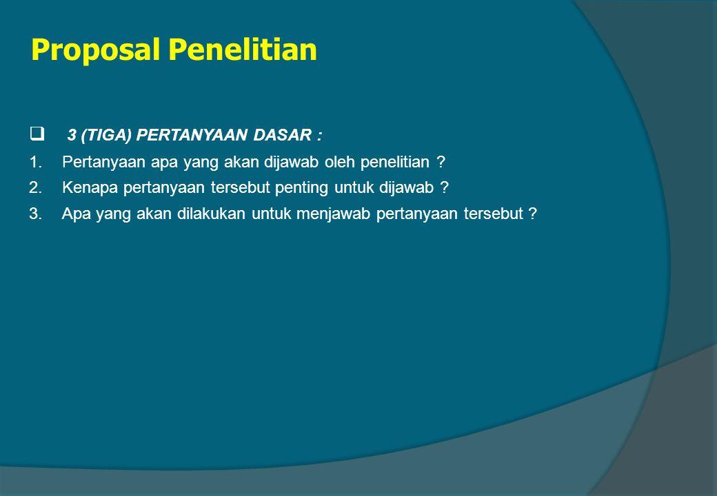 Proposal Penelitian 3 (TIGA) PERTANYAAN DASAR :