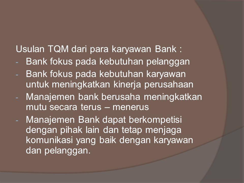 Usulan TQM dari para karyawan Bank :