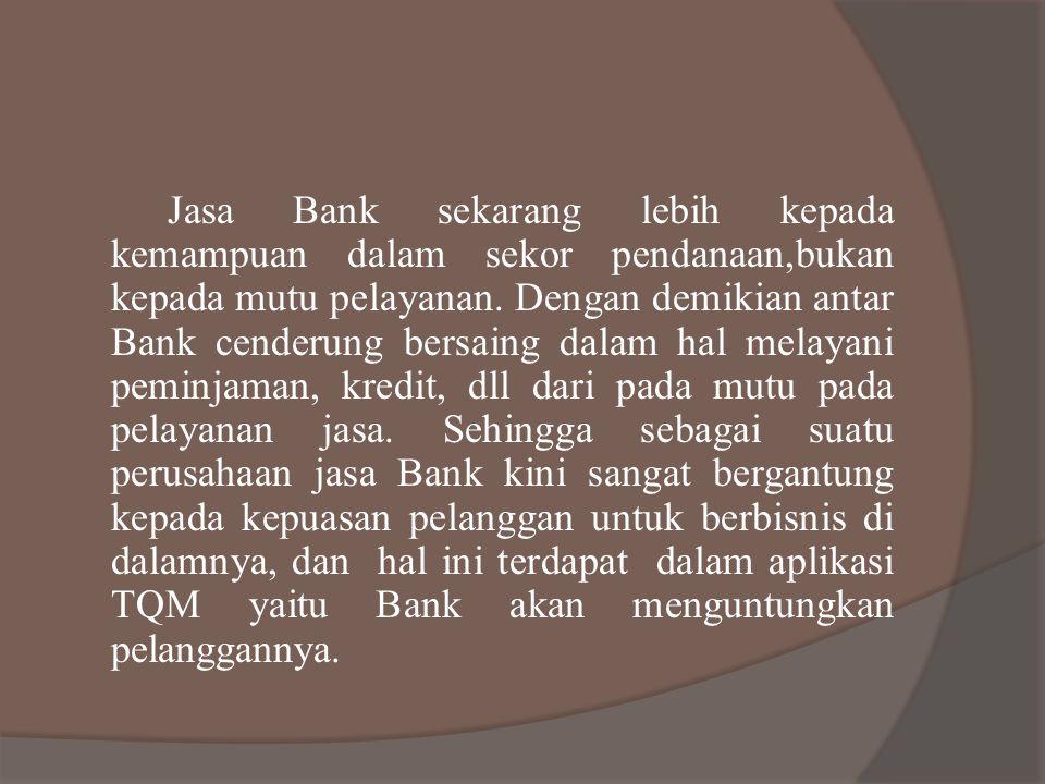 Jasa Bank sekarang lebih kepada kemampuan dalam sekor pendanaan,bukan kepada mutu pelayanan.
