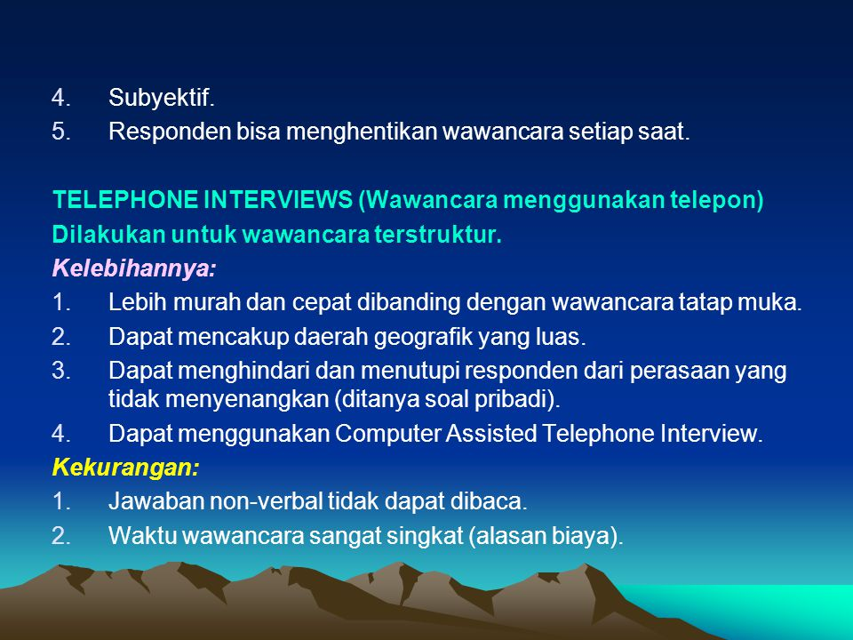 Subyektif. Responden bisa menghentikan wawancara setiap saat. TELEPHONE INTERVIEWS (Wawancara menggunakan telepon)