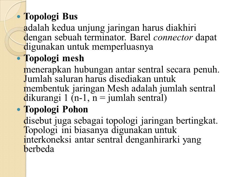 Topologi Bus adalah kedua unjung jaringan harus diakhiri dengan sebuah terminator. Barel connector dapat digunakan untuk memperluasnya.