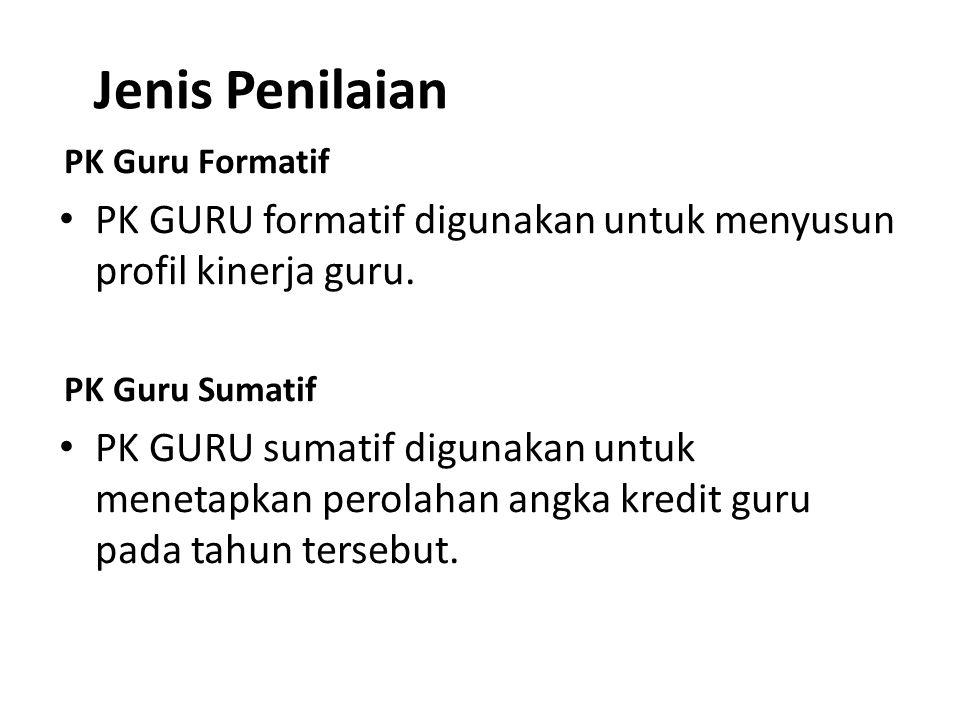 Jenis Penilaian PK Guru Formatif. PK GURU formatif digunakan untuk menyusun profil kinerja guru. PK Guru Sumatif.