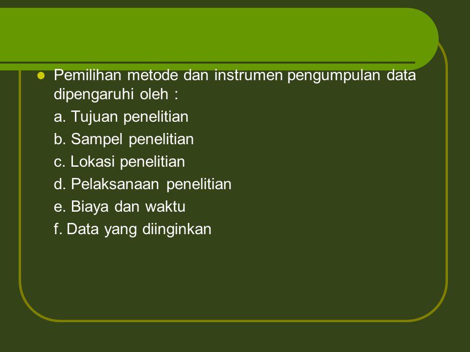 Pemilihan metode dan instrumen pengumpulan data dipengaruhi oleh :