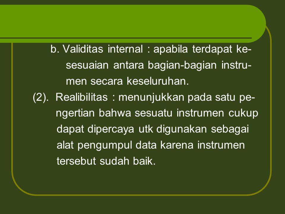 b. Validitas internal : apabila terdapat ke-