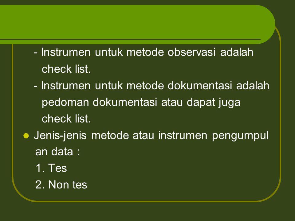 - Instrumen untuk metode observasi adalah