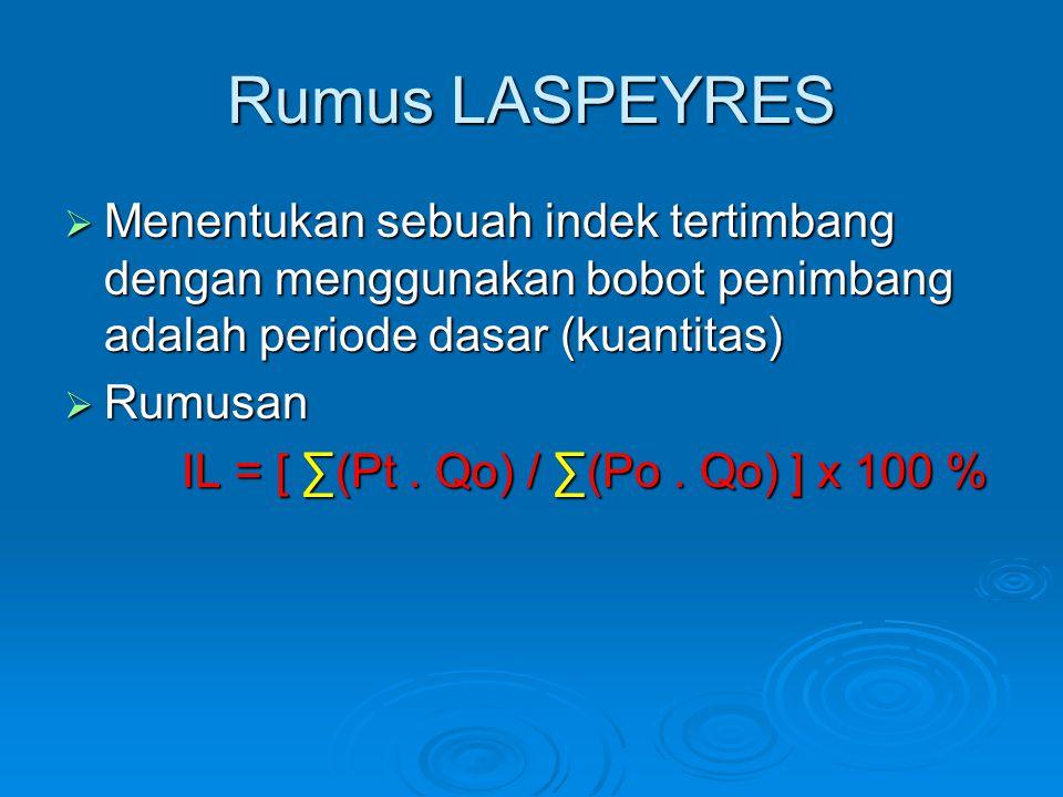 Rumus LASPEYRES Menentukan sebuah indek tertimbang dengan menggunakan bobot penimbang adalah periode dasar (kuantitas)