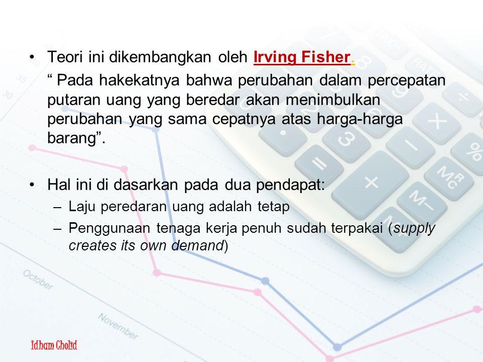 Teori Kuantitas Uang Teori ini dikembangkan oleh Irving Fisher.