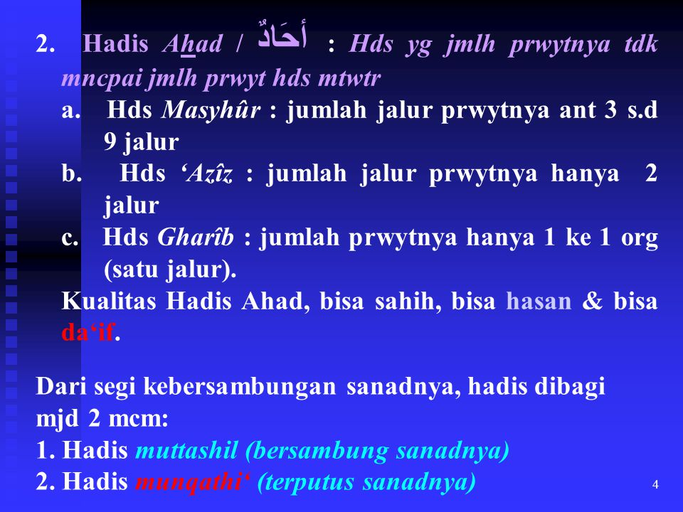2. Hadis Ahad / أحَادٌ : Hds yg jmlh prwytnya tdk mncpai jmlh prwyt hds mtwtr