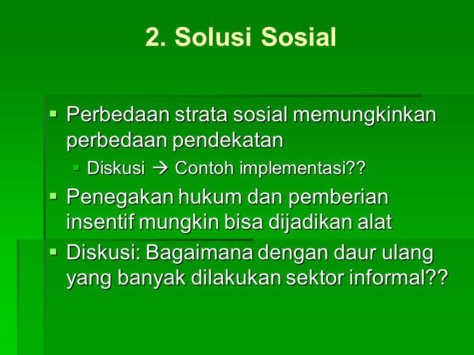 2. Solusi Sosial Perbedaan strata sosial memungkinkan perbedaan pendekatan. Diskusi  Contoh implementasi