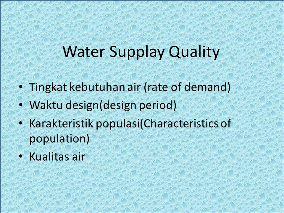 Water Supplay Quality Tingkat kebutuhan air (rate of demand)