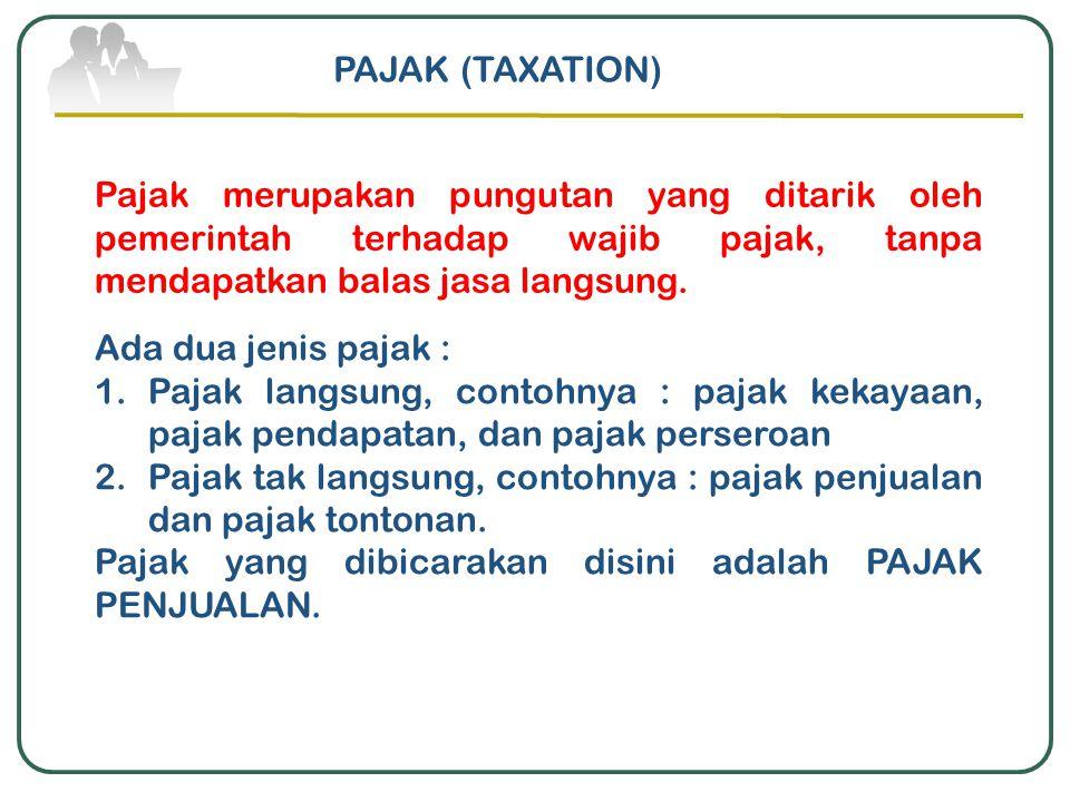 PAJAK (TAXATION) Pajak merupakan pungutan yang ditarik oleh pemerintah terhadap wajib pajak, tanpa mendapatkan balas jasa langsung.