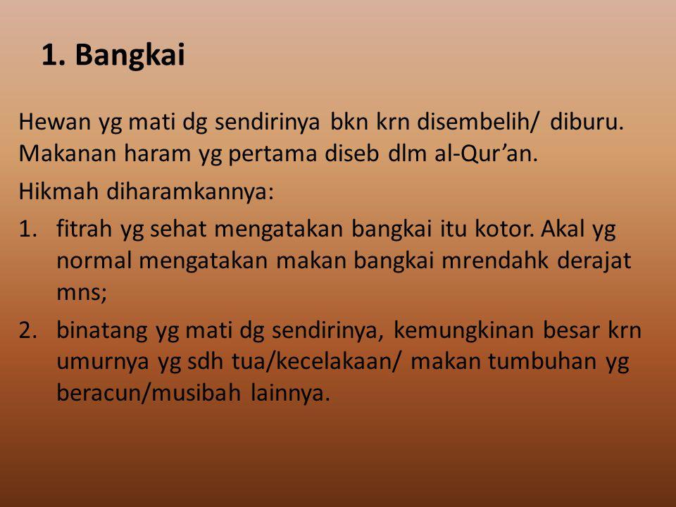 1. Bangkai Hewan yg mati dg sendirinya bkn krn disembelih/ diburu. Makanan haram yg pertama diseb dlm al-Qur'an.