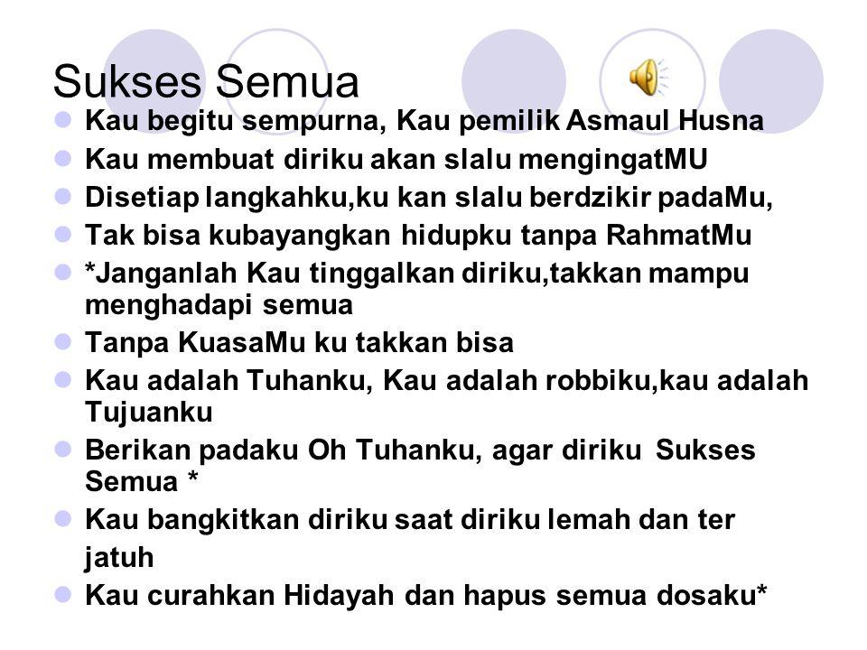 Sukses Semua Kau begitu sempurna, Kau pemilik Asmaul Husna