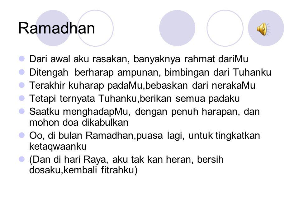 Ramadhan Dari awal aku rasakan, banyaknya rahmat dariMu