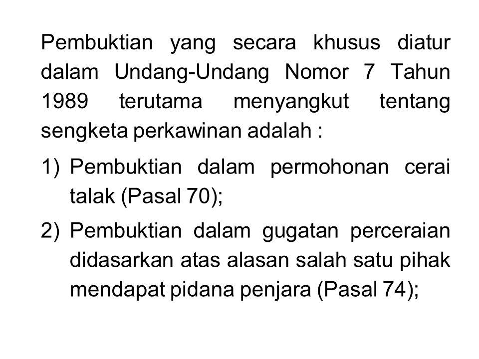 Pembuktian yang secara khusus diatur dalam Undang-Undang Nomor 7 Tahun 1989 terutama menyangkut tentang sengketa perkawinan adalah :