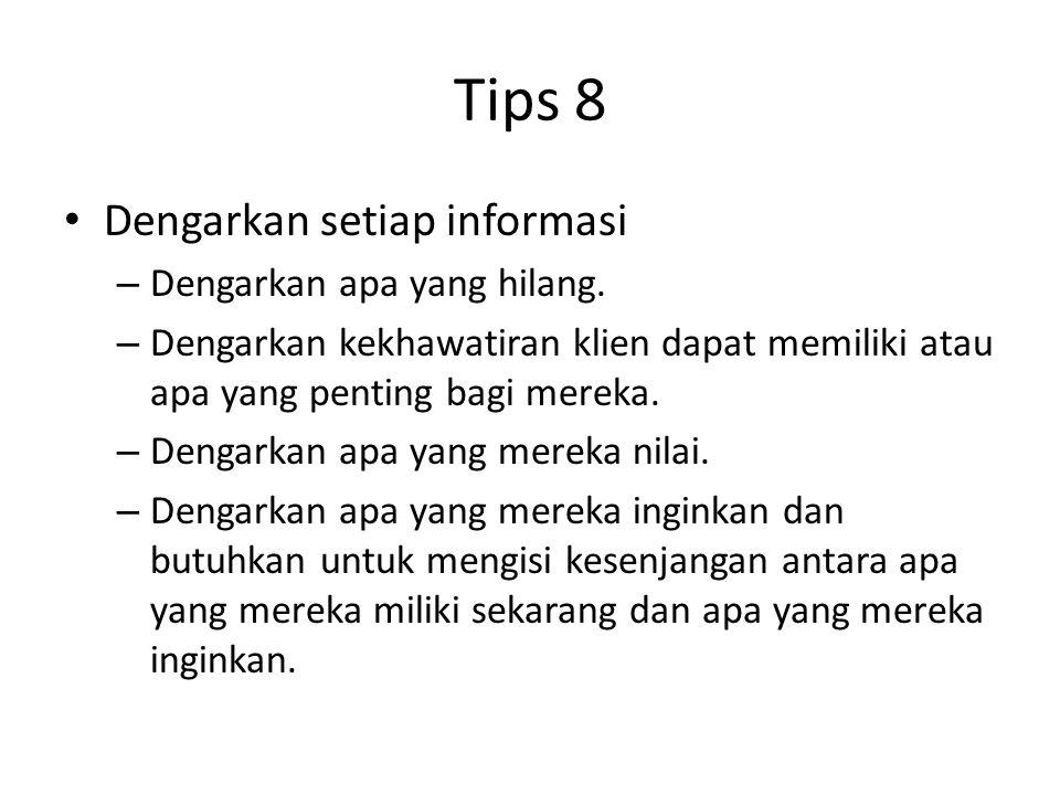 Tips 8 Dengarkan setiap informasi Dengarkan apa yang hilang.
