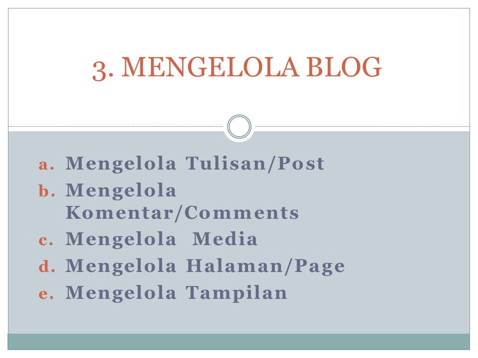 3. MENGELOLA BLOG Mengelola Tulisan/Post Mengelola Komentar/Comments
