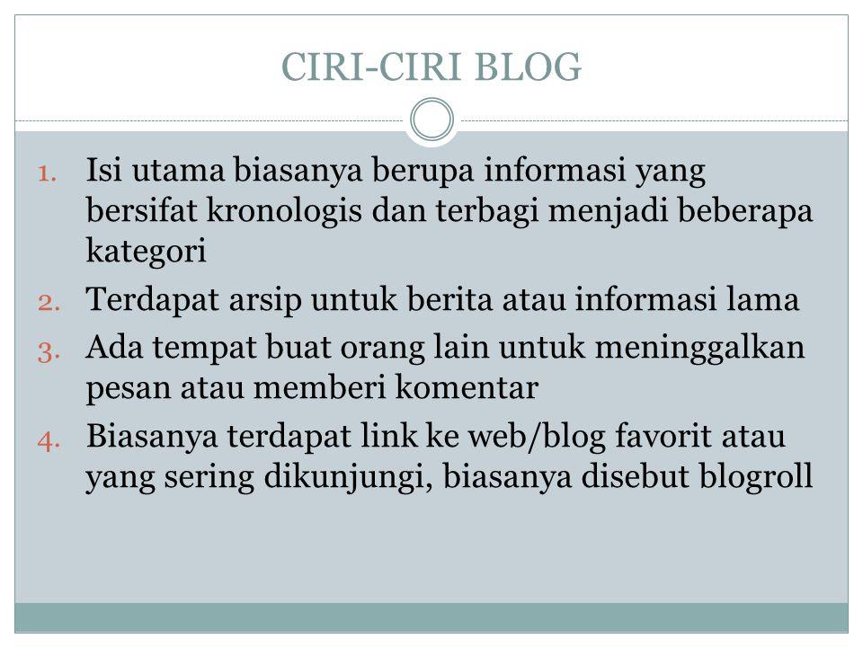 CIRI-CIRI BLOG Isi utama biasanya berupa informasi yang bersifat kronologis dan terbagi menjadi beberapa kategori.