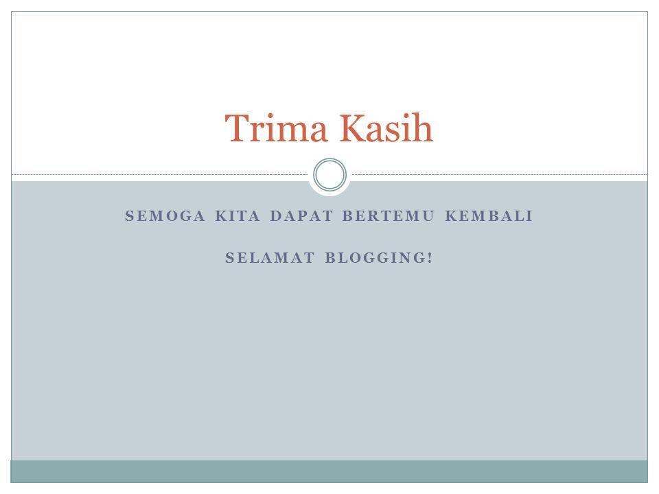 Semoga kita dapat bertemu kembali Selamat Blogging!