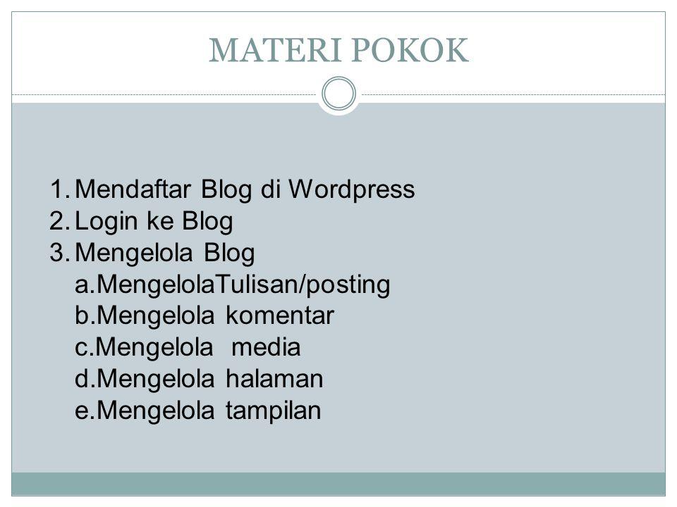 MATERI POKOK Mendaftar Blog di Wordpress Login ke Blog Mengelola Blog