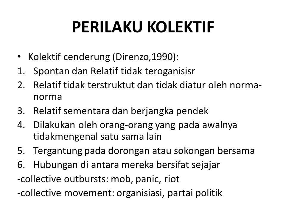 PERILAKU KOLEKTIF Kolektif cenderung (Direnzo,1990):