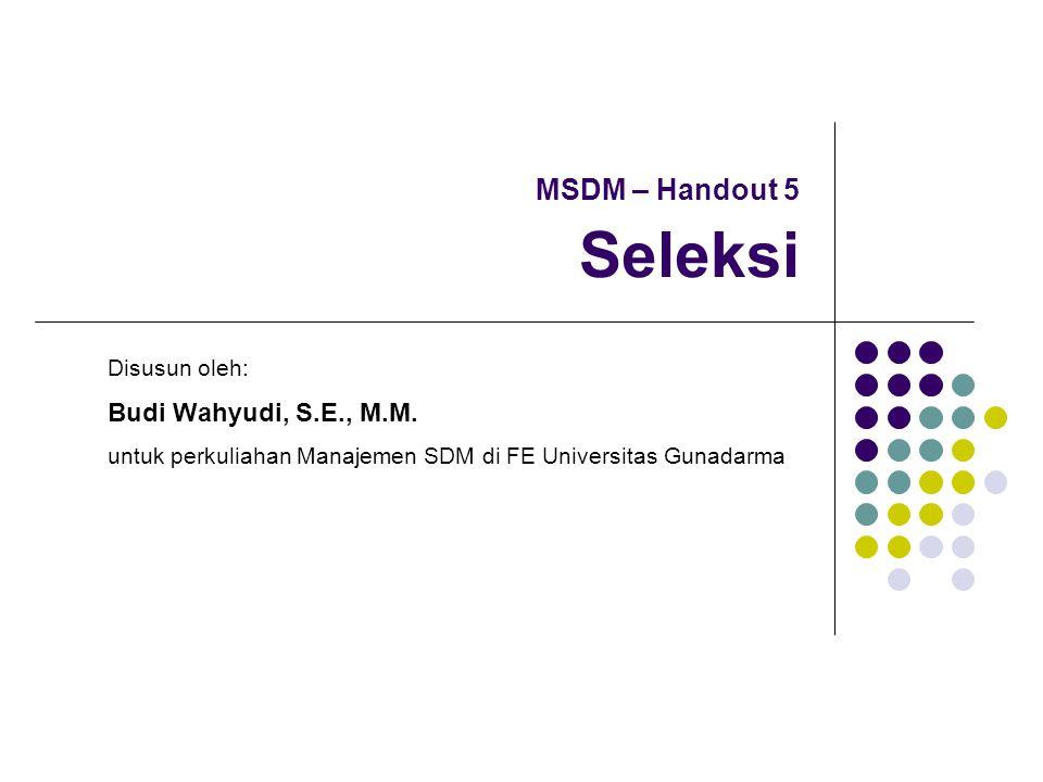 MSDM – Handout 5 Seleksi Budi Wahyudi, S.E., M.M. Disusun oleh: