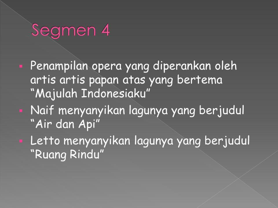Segmen 4 Penampilan opera yang diperankan oleh artis artis papan atas yang bertema Majulah Indonesiaku