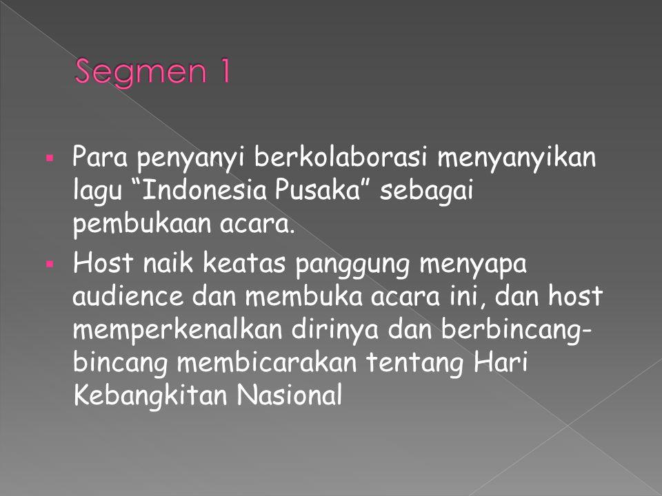 Segmen 1 Para penyanyi berkolaborasi menyanyikan lagu Indonesia Pusaka sebagai pembukaan acara.