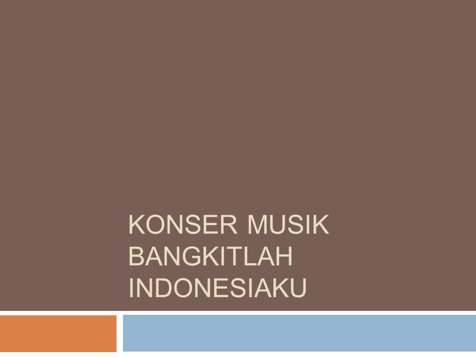 KONSER MUSIK BANGKITLAH INDONESIAKU