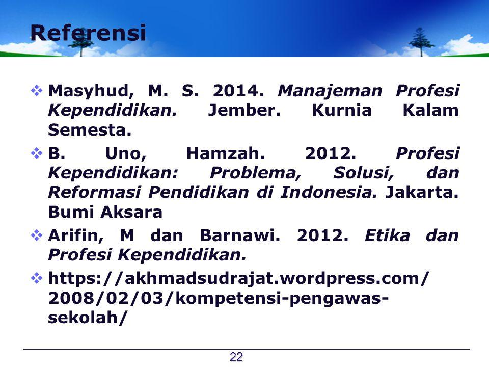 Referensi Masyhud, M. S. 2014. Manajeman Profesi Kependidikan. Jember. Kurnia Kalam Semesta.