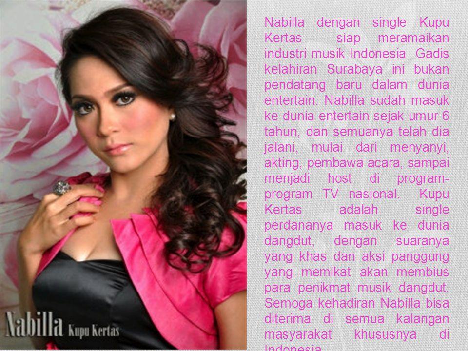 Nabilla dengan single Kupu Kertas siap meramaikan industri musik Indonesia Gadis kelahiran Surabaya ini bukan pendatang baru dalam dunia entertain.