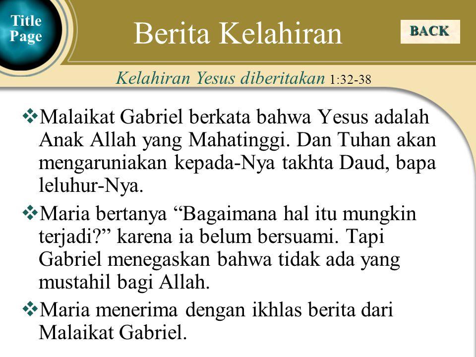 Berita Kelahiran Title Page. BACK. Kelahiran Yesus diberitakan 1:32-38.