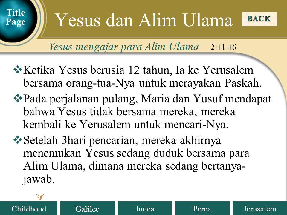 Yesus dan Alim Ulama Title Page. BACK. Yesus mengajar para Alim Ulama 2:41-46.