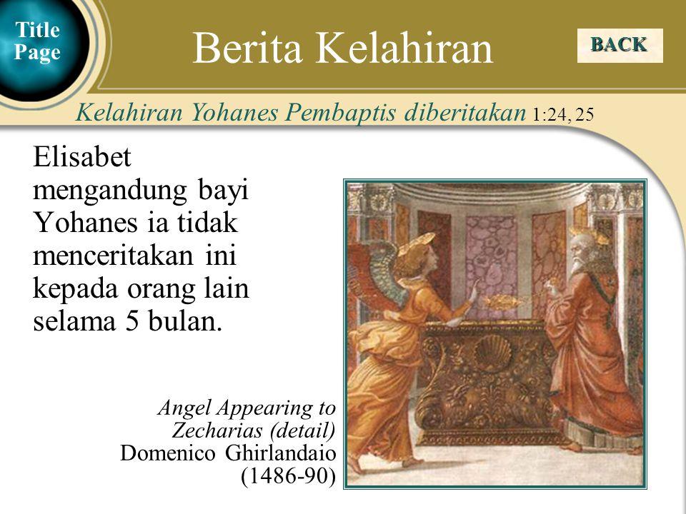 Berita Kelahiran Title Page. BACK. Kelahiran Yohanes Pembaptis diberitakan 1:24, 25.