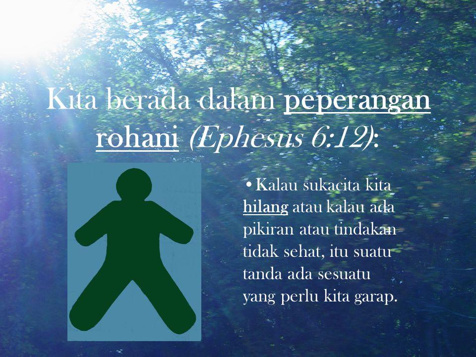 Kita berada dalam peperangan rohani (Ephesus 6:12):