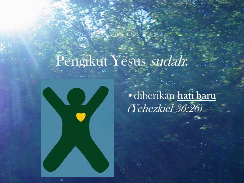 diberikan hati baru (Yehezkiel 36:26)