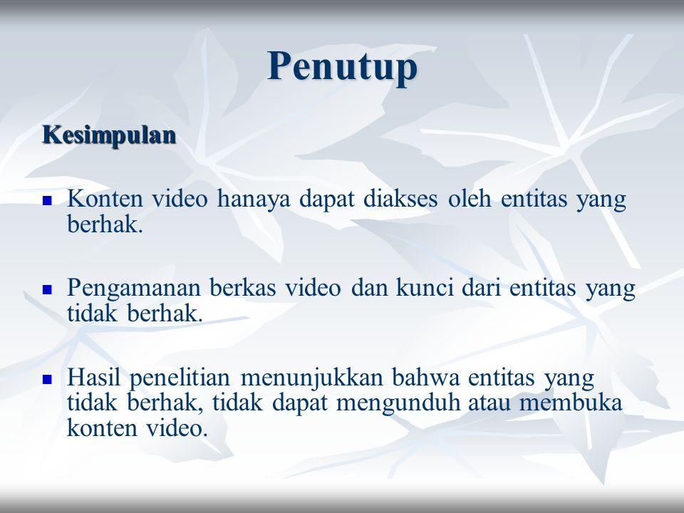 Penutup Kesimpulan. Konten video hanaya dapat diakses oleh entitas yang berhak. Pengamanan berkas video dan kunci dari entitas yang tidak berhak.