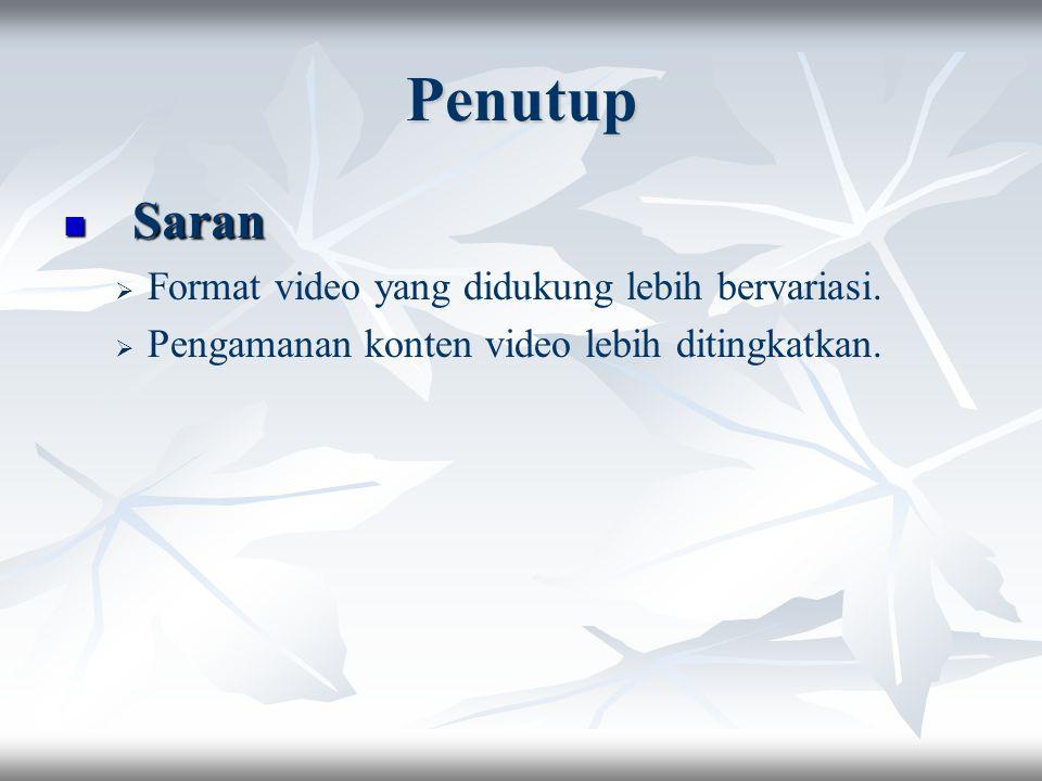 Penutup Saran Format video yang didukung lebih bervariasi.