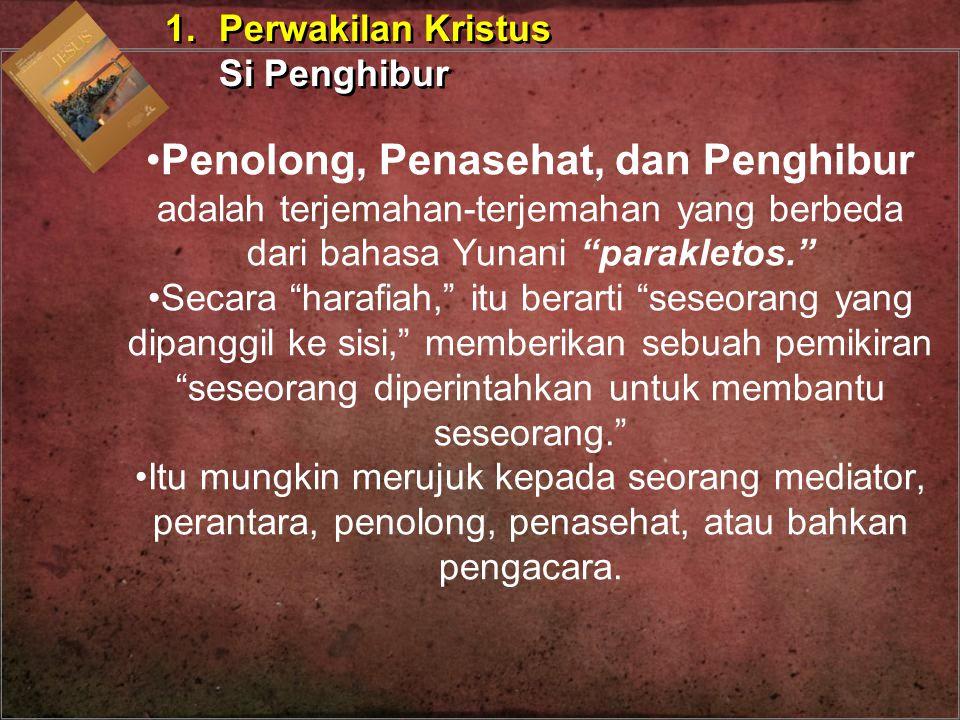 1. Perwakilan Kristus Si Penghibur. Penolong, Penasehat, dan Penghibur adalah terjemahan-terjemahan yang berbeda dari bahasa Yunani parakletos.