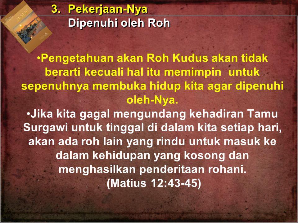 3. Pekerjaan-Nya Dipenuhi oleh Roh.