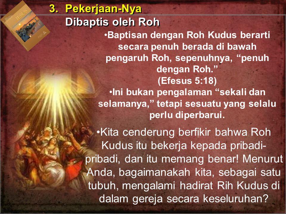 3. Pekerjaan-Nya Dibaptis oleh Roh