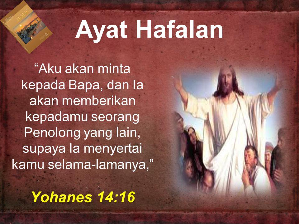 Ayat Hafalan Aku akan minta kepada Bapa, dan Ia akan memberikan kepadamu seorang Penolong yang lain, supaya Ia menyertai kamu selama-lamanya,
